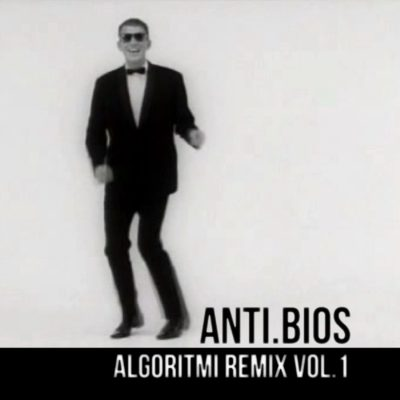 ANTI​.​BIOS – Algoritmi Remix Vol​.​1