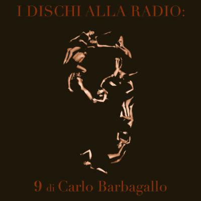 I dischi alla radio: 9 di Carlo Barbagallo